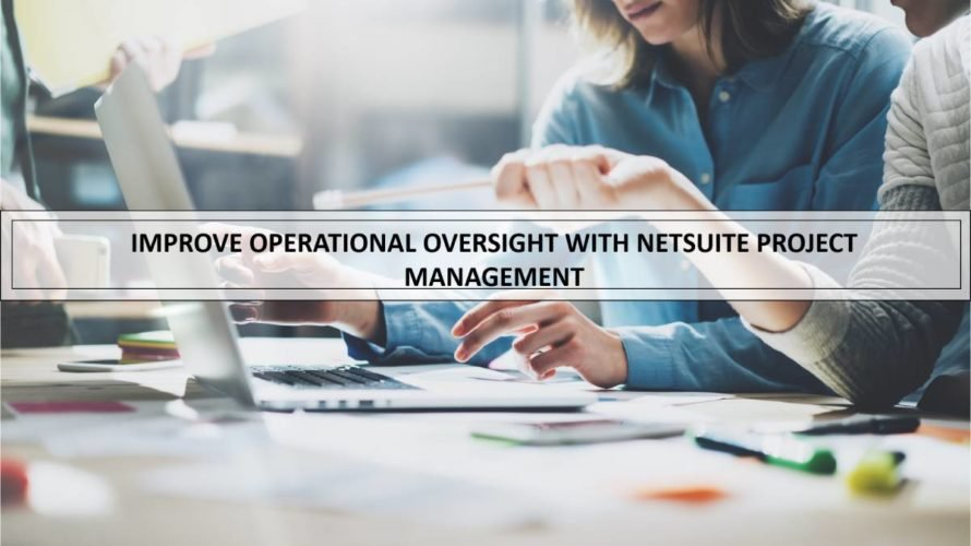 Improve operational oversight with NetSuite Project Management